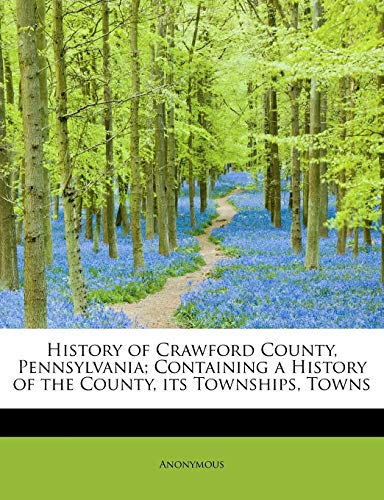 9781115782388: History of Crawford County, Pennsylvania; Containing a History of the County, its Townships, Towns