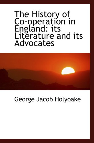 9781115782531: The History of Co-operation in England: its Literature and its Advocates