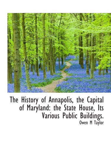 9781115784467: The History of Annapolis, the Capital of Maryland: the State House, Its Various Public Buildings.