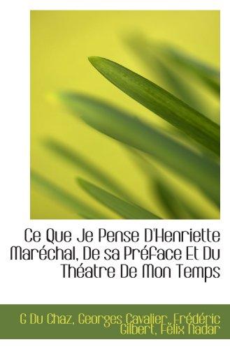 Ce Que Je Pense D'Henriette Maréchal, De sa Préface Et Du Théatre De Mon Temps (French Edition) (1115794612) by G Du Chaz; Georges Cavalier; Frédéric Gilbert; Félix Nadar