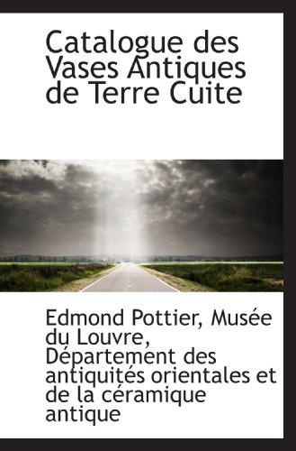 Catalogue des Vases Antiques de Terre Cuite (French Edition) (1115795295) by Musée du Louvre; Département des antiquités orientales et de la céramique antique; Edmond Pottier