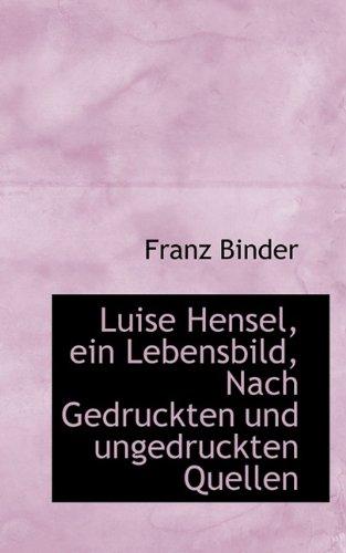 Luise Hensel, Ein Lebensbild, Nach Gedruckten Und Ungedruckten Quellen (Paperback) - Franz Binder