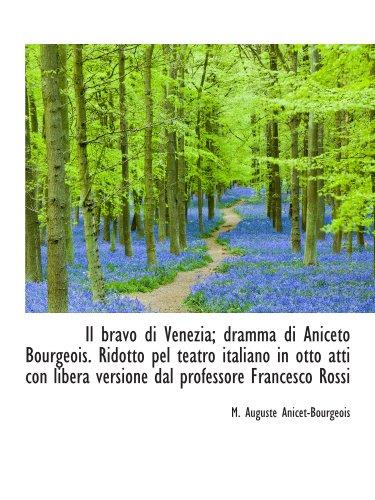 9781115819343: Il bravo di Venezia; dramma di Aniceto Bourgeois. Ridotto pel teatro italiano in otto atti con liber