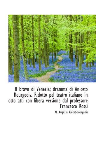 9781115819350: Il bravo di Venezia; dramma di Aniceto Bourgeois. Ridotto pel teatro italiano in otto atti con liber