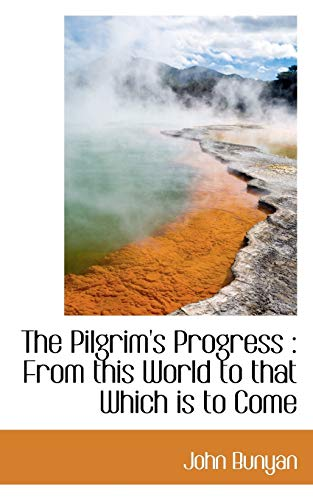 9781115822831: The Pilgrim's Progress: From this World to that Which is to Come