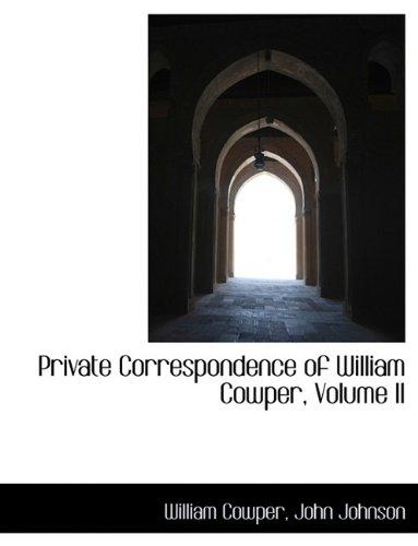 Private Correspondence of William Cowper, Volume II (1115825216) by John Johnson; William Cowper