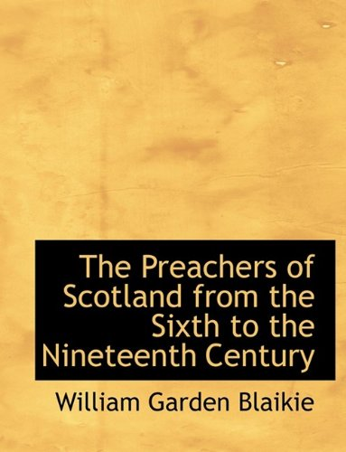 9781115825528: The Preachers of Scotland from the Sixth to the Nineteenth Century