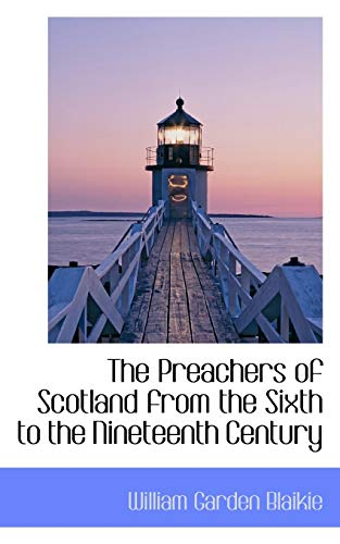 9781115825542: The Preachers of Scotland from the Sixth to the Nineteenth Century