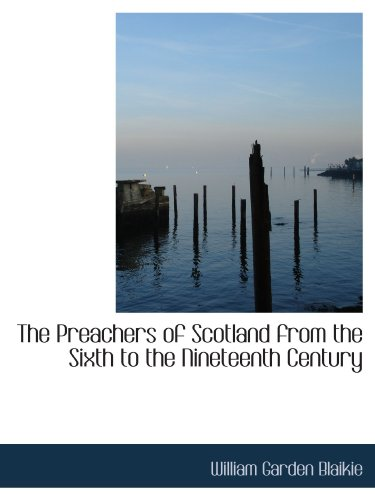 9781115825559: The Preachers of Scotland from the Sixth to the Nineteenth Century