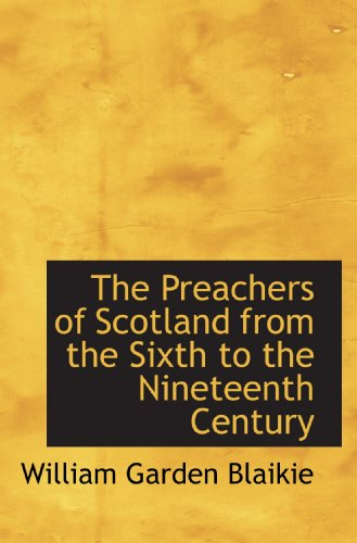 9781115825566: The Preachers of Scotland from the Sixth to the Nineteenth Century