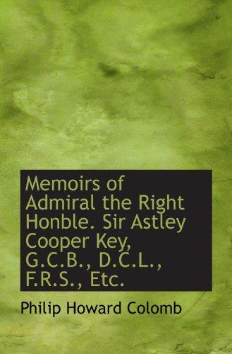 9781115833561: Memoirs of Admiral the Right Honble. Sir Astley Cooper Key, G.C.B., D.C.L., F.R.S., Etc.