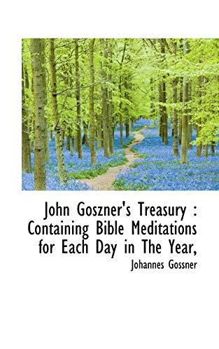 John Goszner s Treasury: Containing Bible Meditations: Johannes Gossner