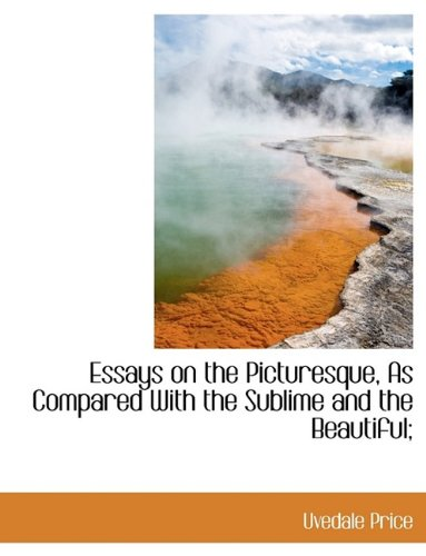 9781115846769: Essays on the Picturesque, as Compared with the Sublime and the Beautiful;