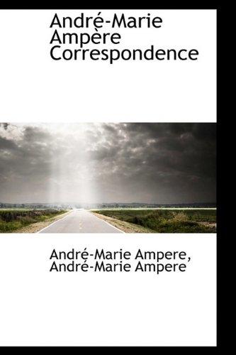 André-Marie Ampère Correspondence: Ampere, André-Marie
