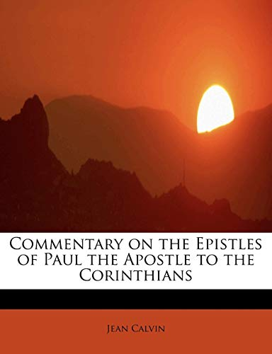 9781115868310: Commentary on the Epistles of Paul the Apostle to the Corinthians