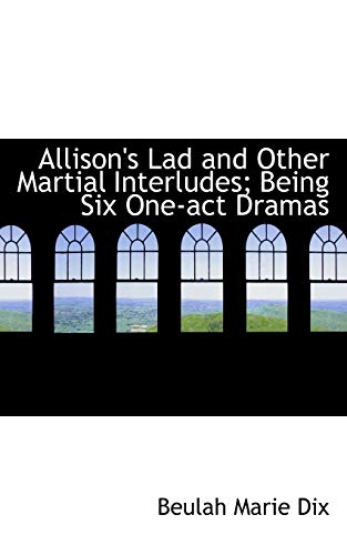 9781115871907: Allison's Lad and Other Martial Interludes; Being Six One-act Dramas