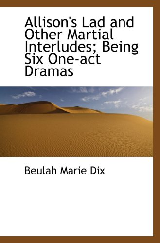 9781115871921: Allison's Lad and Other Martial Interludes; Being Six One-act Dramas