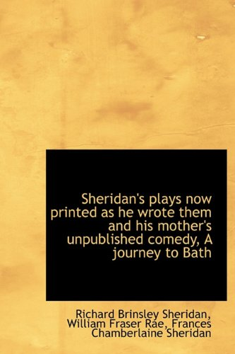 9781115880534: Sheridan's plays now printed as he wrote them and his mother's unpublished comedy, A journey to Bath