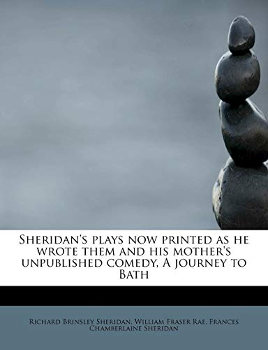 9781115880558: Sheridan's plays now printed as he wrote them and his mother's unpublished comedy, A journey to Bath