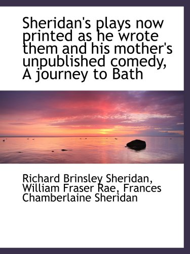 9781115880572: Sheridan's plays now printed as he wrote them and his mother's unpublished comedy, A journey to Bath