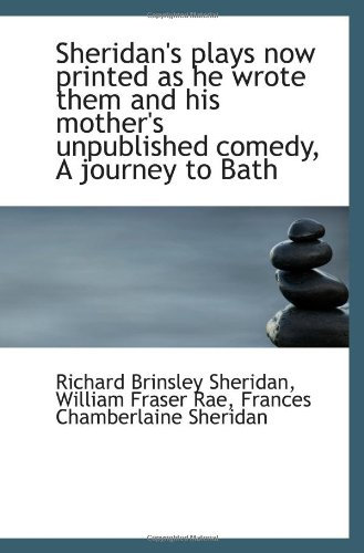 9781115880589: Sheridan's plays now printed as he wrote them and his mother's unpublished comedy, A journey to Bath