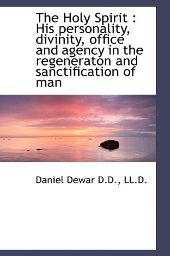 9781115893046: The Holy Spirit: His personality, divinity, office and agency in the regeneraton and sanctification