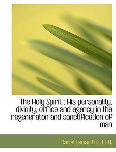 9781115893053: The Holy Spirit: His personality, divinity, office and agency in the regeneraton and sanctification