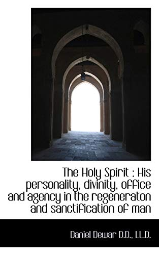 9781115893060: The Holy Spirit: His personality, divinity, office and agency in the regeneraton and sanctification