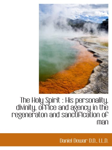 9781115893077: The Holy Spirit : His personality, divinity, office and agency in the regeneraton and sanctification