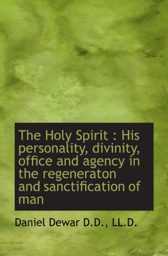 9781115893084: The Holy Spirit : His personality, divinity, office and agency in the regeneraton and sanctification