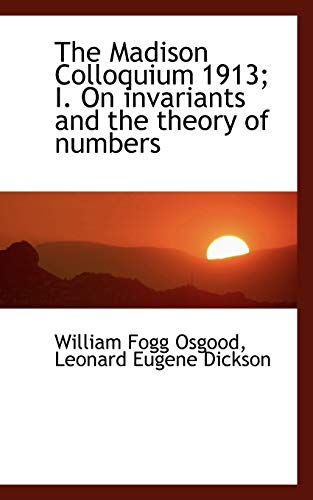 9781115901260: The Madison Colloquium 1913; I. On invariants and the theory of numbers