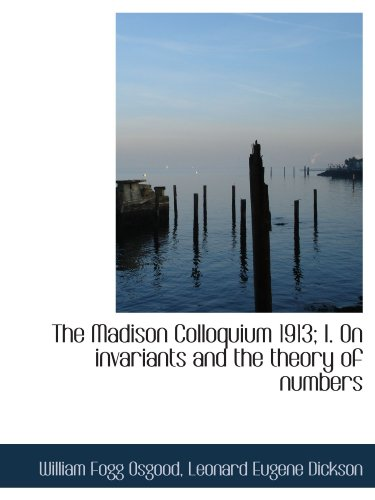9781115901277: The Madison Colloquium 1913; I. On invariants and the theory of numbers
