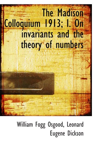 9781115901284: The Madison Colloquium 1913; I. On invariants and the theory of numbers