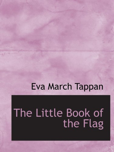 The Little Book of the Flag (9781115906036) by Eva March Tappan