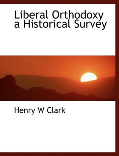 9781115918077: Liberal Orthodoxy a Historical Survey