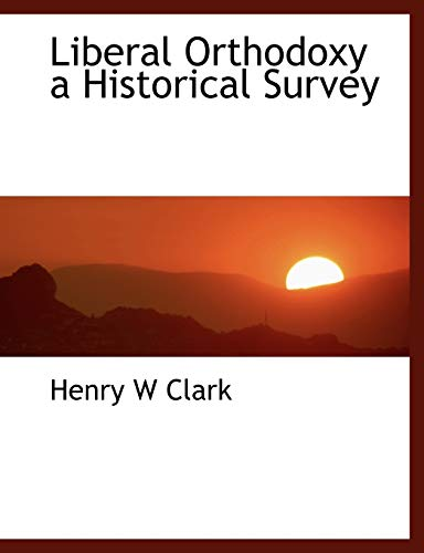 9781115918091: Liberal Orthodoxy a Historical Survey