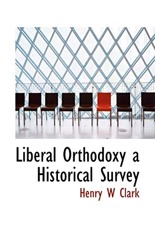 9781115918107: Liberal Orthodoxy a Historical Survey