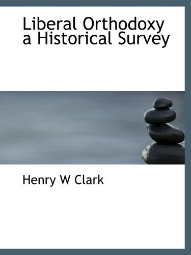 9781115918114: Liberal Orthodoxy a Historical Survey