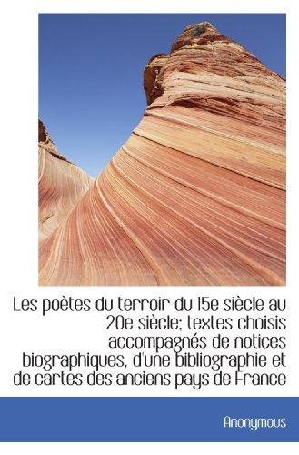 9781115923446: Les po�tes du terroir du 15e si�cle au 20e si�cle; textes choisis accompagn�s de notices biographiqu