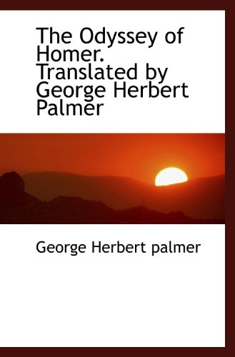The Odyssey of Homer. Translated by George: George Herbert Palmer