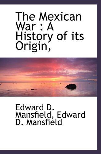 9781115950060: The Mexican War : A History of its Origin,