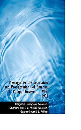 9781115950442: Messages to the Legislature and Proclamations of Emanual L. Philipp, Governor, 1915-1921