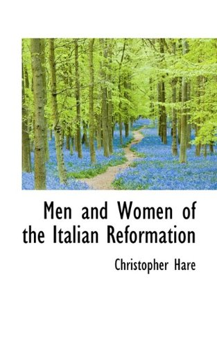 Men and Women of the Italian Reformation (9781115951050) by Christopher Hare