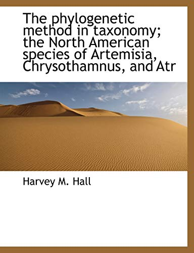 9781115969857: The phylogenetic method in taxonomy; the North American species of Artemisia, Chrysothamnus, and Atr