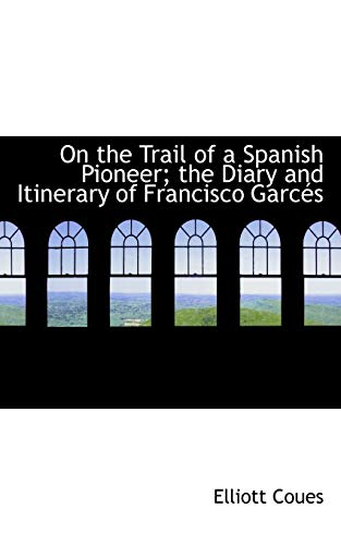 On the Trail of a Spanish Pioneer;: Elliott Coues