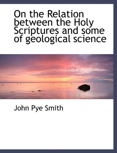 9781115984454: On the Relation between the Holy Scriptures and some of geological science