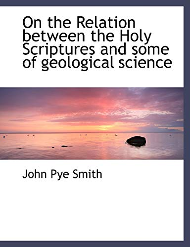 9781115984478: On the Relation between the Holy Scriptures and some of geological science