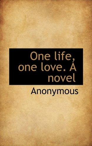 9781115985512: One life, one love. A novel