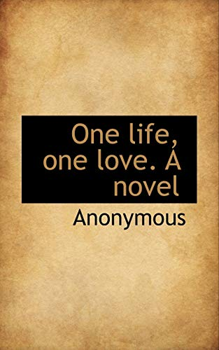 9781115985543: One life, one love. A novel