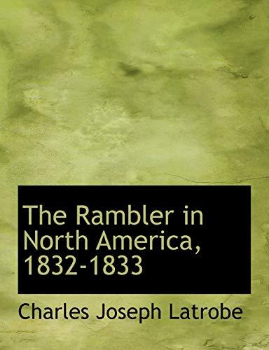 The Rambler in North America, 1832-1833: Charles Joseph Latrobe